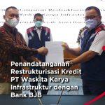 Penandatanganan Restrukturisasi Kredit PT Waskita Karya Infrastruktur dengan Bank BJB