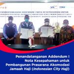 Penandatanganan Addendum I Nota Kesepahaman untuk Pembangunan Prasarana Akomodasi Jamaah Haji  (Indonesian City Hajj)